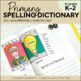 Spelling Dictionary | Personal Spelling Dictionary | K, 1st, 2nd  | Primary