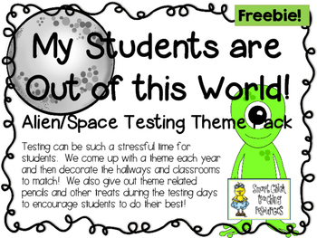 My Students are Out of this World!  Alien/Space Testing Theme Pack!  Freebie!