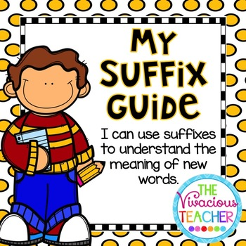 My Suffix Guide: I Can Use Suffixes to Understand the Meaning of New Words