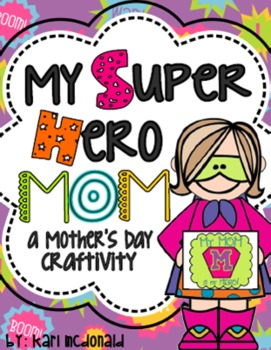 My Super Hero MOM!: A Mother's Day SUPERHERO Craftivity