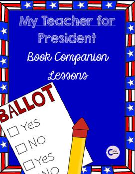 My Teacher for President Book Companion Lessons