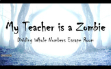 My Teacher is a Zombie: Dividing Whole Numbers Escape Room