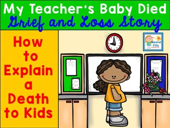 A Grief and Loss Story. My Teacher's Baby Died: How To Explain Death.