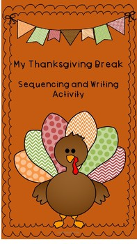My Thanksgiving Break Sequencing and Writing Activity
