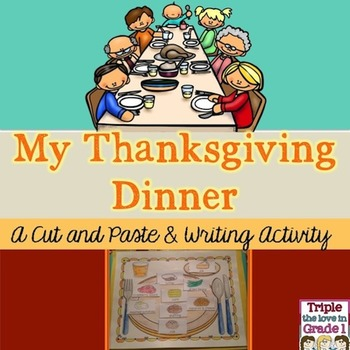 My Thanksgiving Dinner - A Cut and Paste & Writing Activity/THANKSGIVING