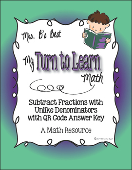 My Turn to Learn QR Code Task Cards: Subtract Fractions with Unlike Denominators