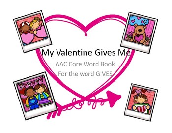 My Valentine Gives Me- Adapted Interactive and Core Word Book