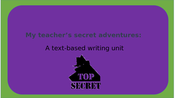 My teacher's secret adventures: A text-based writing unit