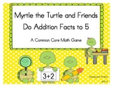 Myrtle the Turtle and Friends Do Addition Facts to Five