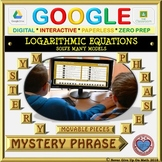 Mystery Phrase: Solve Logarithmic Equations (Google Interactive & Hard Copy)