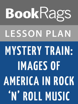 Mystery Train: Images of America in Rock 'n' Roll Music Lesson Plans