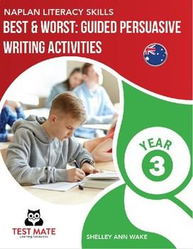 NAPLAN LITERACY SKILLS Best & Worst: Guided Persuasive Writing Activities Year 3