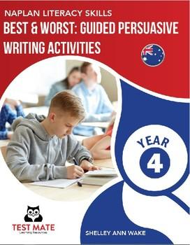 NAPLAN LITERACY SKILLS Best & Worst: Guided Persuasive Writing Activities Year 4
