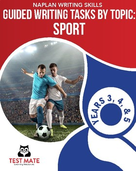NAPLAN WRITING SKILLS Guided Writing Tasks by Topic: Sport