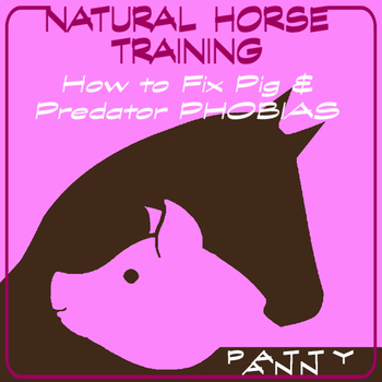 HORSE TALK PIG WALK > Fix Your Phobia > Natural Horsemansh