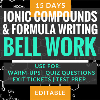 Ionic Compounds & Formula Writing Bell Work (15 Slides) -Chemistry- editable