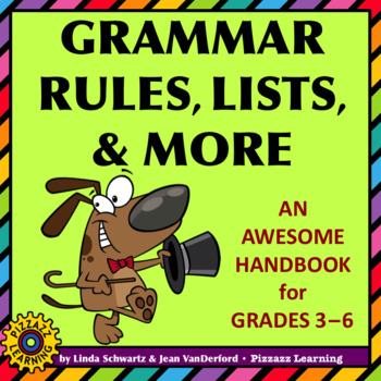 GRAMMAR RULES, LISTS, & MORE • A HANDY REFERENCE TOOL!