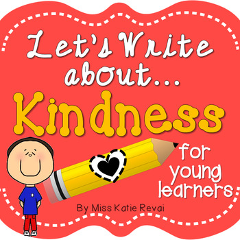 Character Education Writing: Kindness- 20 Prompts for K-2!