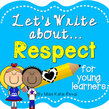 Character Education Writing: Respect- 28 Prompts for K-2!