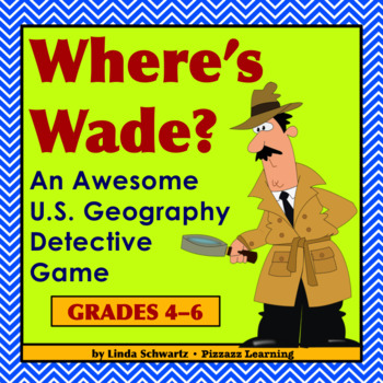 WHERE'S WADE? • A U.S. Geography Game • GRADES 4–6