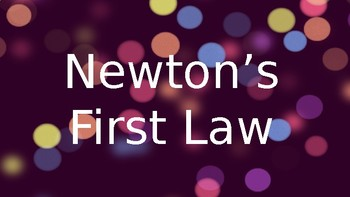 NEWTON'S FIRST LAW - Science Powerpoint