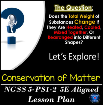 NGSS 5-PS1-2 CONSERVATION OF MATTER ALIGNED 5E LESSON PLAN