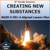 5th Grade Science:  CREATING NEW SUBSTANCES  NGSS 5-PS1-4 Aligned Lesson Plan