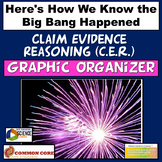 NGSS Claim Evidence Reasoning (CER) Big Bang Graphic Organizer