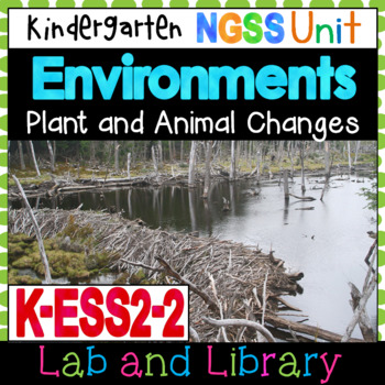 NGSS Environments: Plant and Animal Changes (K-ESS2-2)