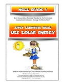 NGSS Grade 4 Energy: Apply Scientific Ideas Use Solar Energy 4PS3-2,4