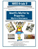 NGSS Grade 5 Matter: Identify Matter by Properties Mystery Substances PS1-3
