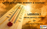 STEM/NGSS Unit 2 Lesson 1 Developing A Model of Matter and Energy