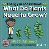 NGSS 5th Grade What Do Plants Need to Grow? (5-LS1-1)