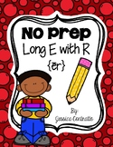 NO PREP Long E with R: EAR, EER