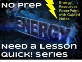 NO PREP Need A Lesson Quick! Series - Energy Resources Pow