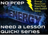 NO PREP Need A Lesson Quick! Series - Guided Notes for Energy Resources Ppt