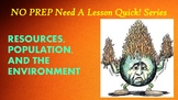 NO PREP Need a Lesson Quick! Series: Resources, Population