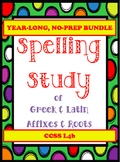YEAR LONG NO PREP BUNDLE-SPELLING Study Greek & Latin Affixes & Roots CCSS L4b