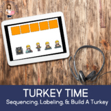 NO PRINT Turkey Time: Sequencing, Labeling, Build A Turkey (BOOM LESSON)
