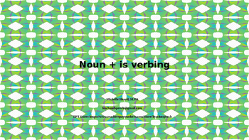 Noun + is verbing