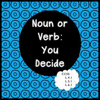 NOUN OR VERB - YOU DECIDE