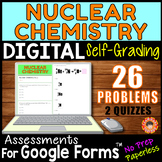 NUCLEAR CHEMISTRY ~ Self-Grading Quiz Assessments for Goog