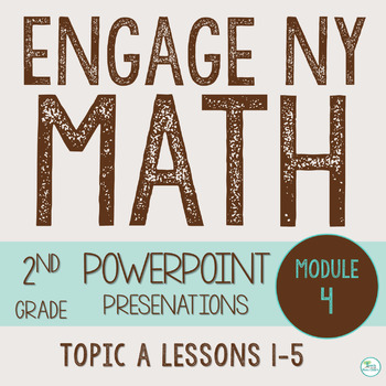 Engage NY (Eureka Math) Presentations 2nd Grade Module 4 Topic A (Lessons 1-5)