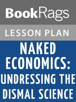 Naked Economics: Undressing the Dismal Science Lesson Plans