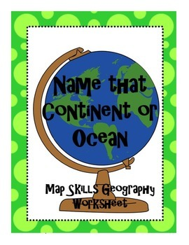 Name that Continent or Ocean Map Skills Geography Worksheet