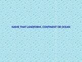 Name that landform, continent or ocean Review game