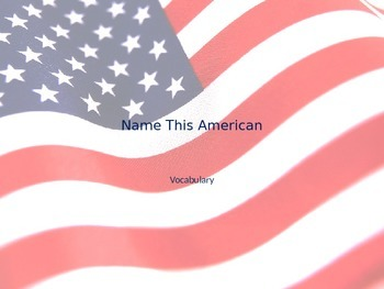 """""""Name this American"""" Vocabulary"""