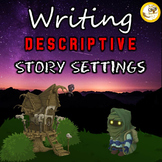 Narrative Writing - Writing Descriptive Story Settings (Lessons & Activities)