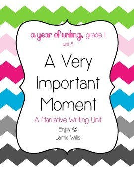 Narrative Writing: A Very Important Moment Grade 1