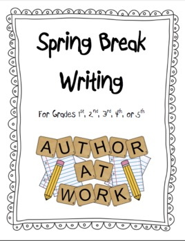 Narrative Writing Unit - Spring Break Writing